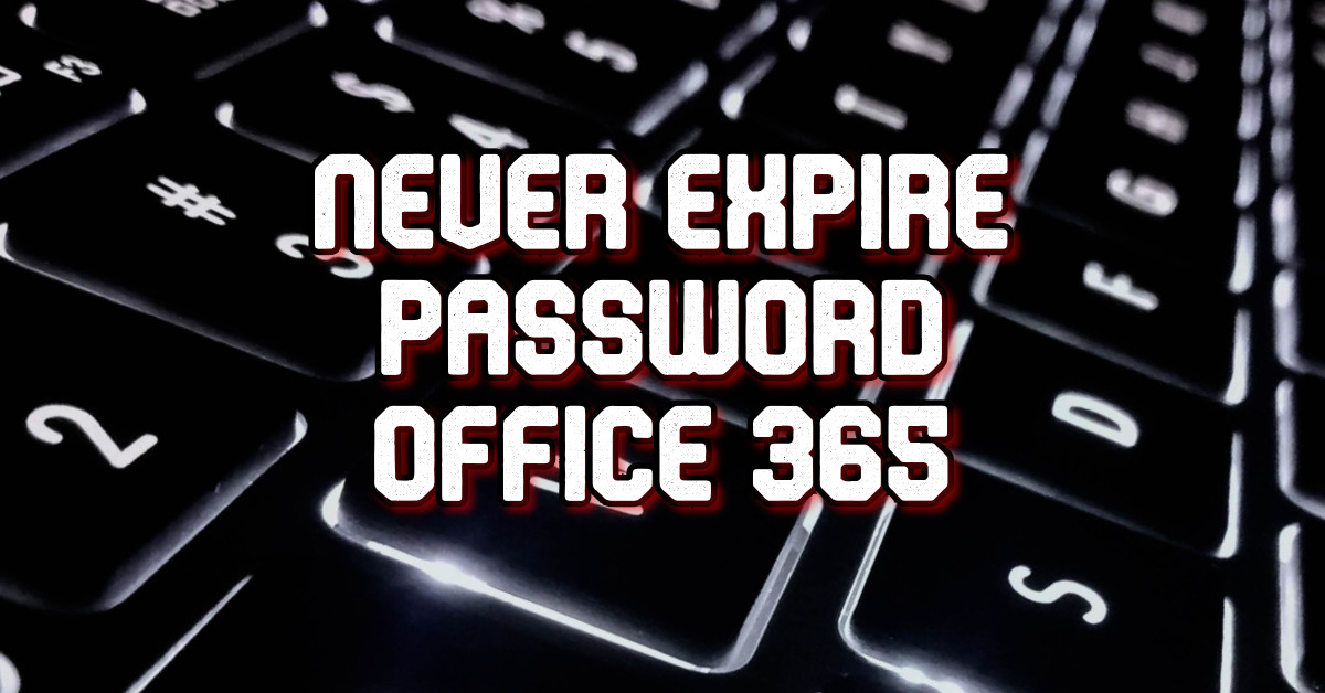 never expire password office 365